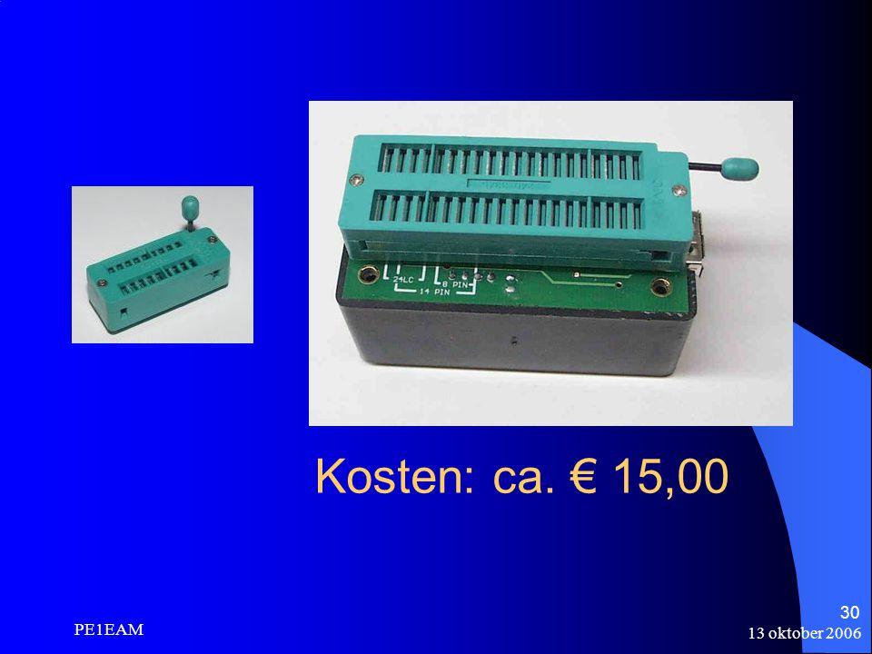 13 oktober 2006 PE1EAM 30 Kosten: ca. € 15,00