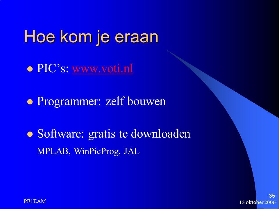 13 oktober 2006 PE1EAM 35 Hoe kom je eraan PIC's: www.voti.nlwww.voti.nl Programmer: zelf bouwen Software: gratis te downloaden MPLAB, WinPicProg, JAL