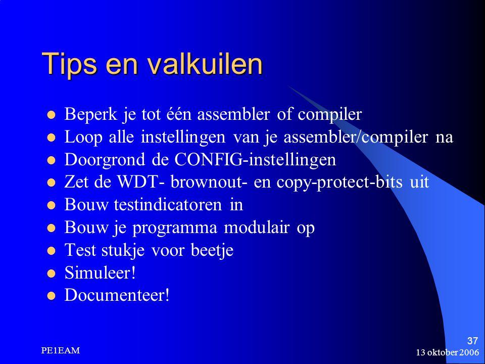 13 oktober 2006 PE1EAM 37 Tips en valkuilen Beperk je tot één assembler of compiler Loop alle instellingen van je assembler/compiler na Doorgrond de C
