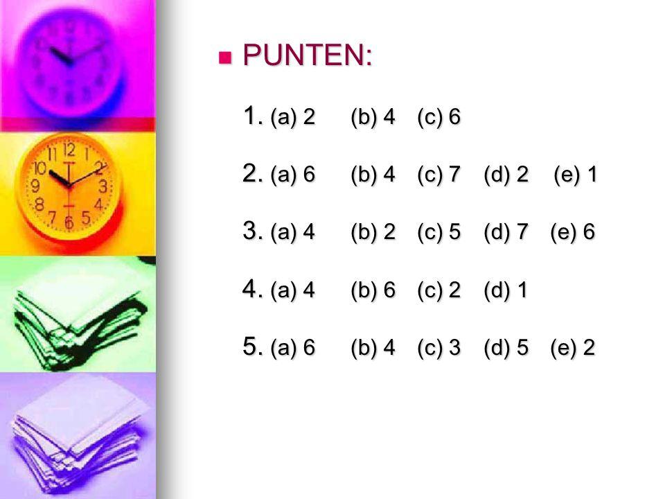 PUNTEN: 1. (a) 2 (b) 4 (c) 6 2. (a) 6 (b) 4 (c) 7 (d) 2 (e) 1 3.