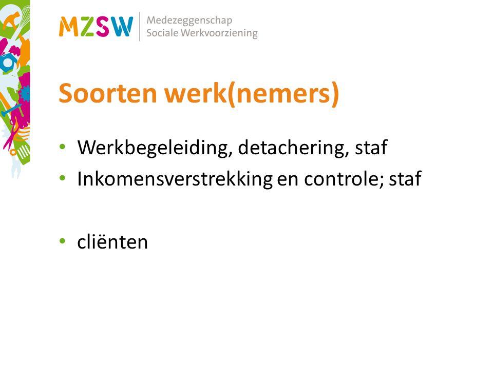 Soorten werk(nemers) Werkbegeleiding, detachering, staf Inkomensverstrekking en controle; staf cliënten