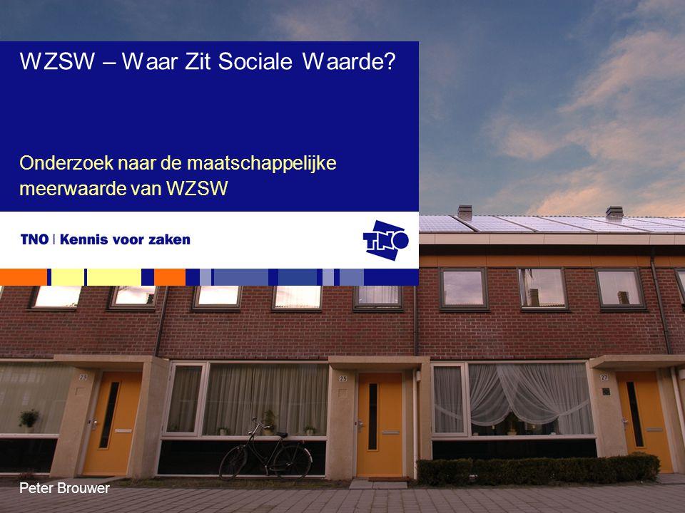 Peter Brouwer Onderzoek naar de maatschappelijke meerwaarde van WZSW WZSW – Waar Zit Sociale Waarde?