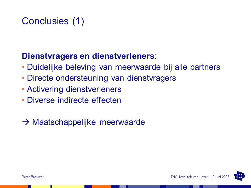 TNO Kwaliteit van Leven, 19 juni 2008Peter Brouwer Conclusies (1) Dienstvragers en dienstverleners: Duidelijke beleving van meerwaarde bij alle partne