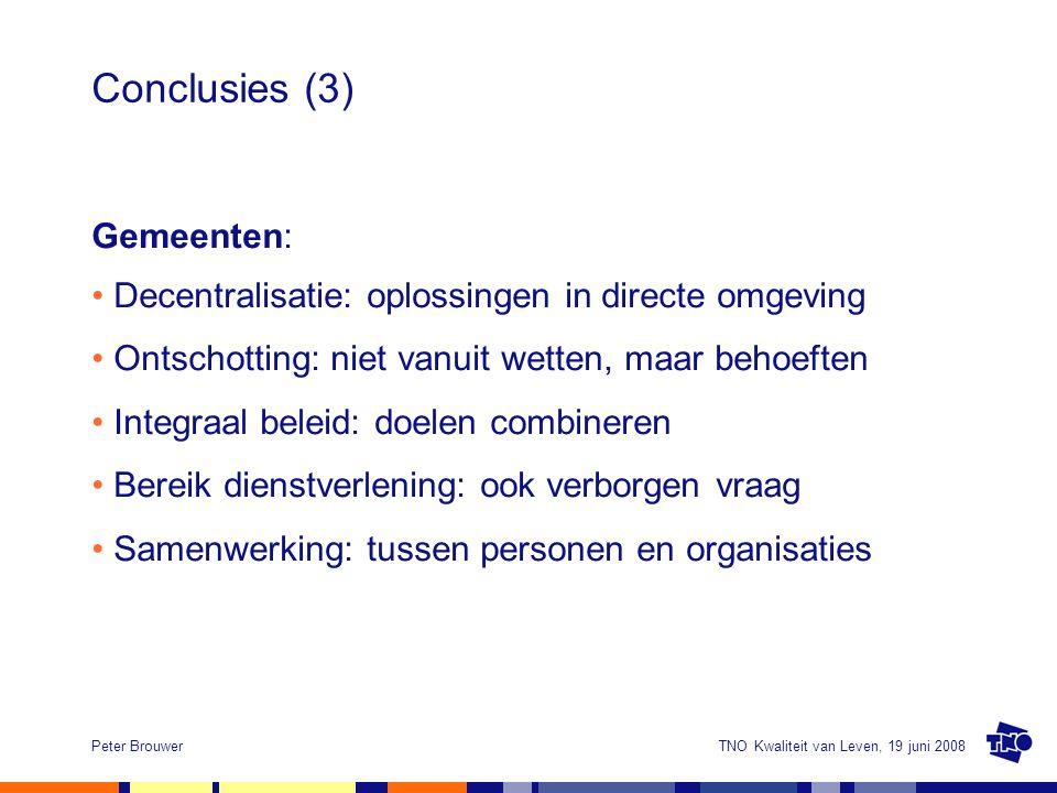 TNO Kwaliteit van Leven, 19 juni 2008Peter Brouwer Conclusies (3) Gemeenten: Decentralisatie: oplossingen in directe omgeving Ontschotting: niet vanui