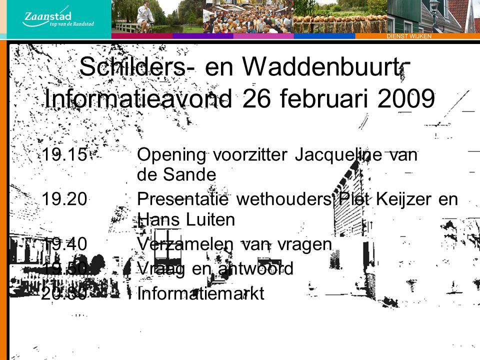 Schilders- en Waddenbuurt Informatieavond 26 februari 2009 19.15 Opening voorzitter Jacqueline van de Sande 19.20 Presentatie wethouders Piet Keijzer