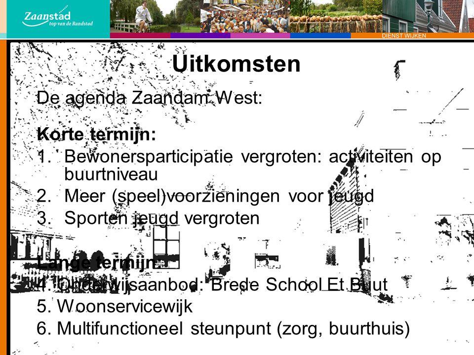 Uitkomsten De agenda Zaandam West: Korte termijn: 1.Bewonersparticipatie vergroten: activiteiten op buurtniveau 2.Meer (speel)voorzieningen voor jeugd