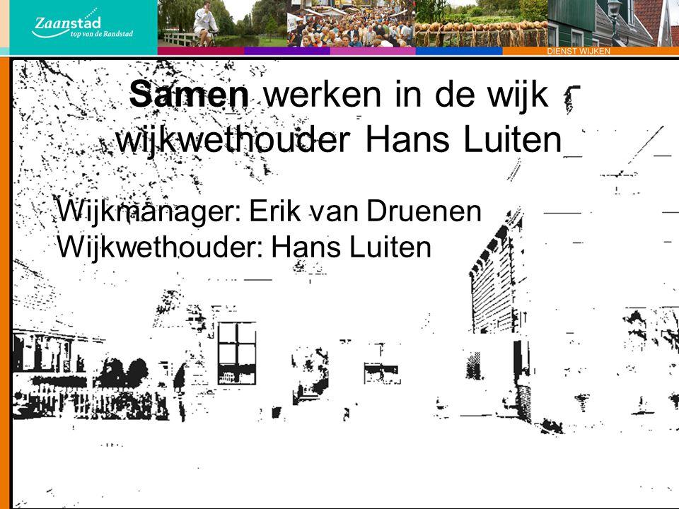 Samen werken in de wijk wijkwethouder Hans Luiten Wijkmanager: Erik van Druenen Wijkwethouder: Hans Luiten