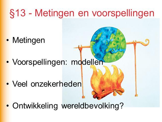 §13 - Metingen en voorspellingen Metingen Voorspellingen: modellen Veel onzekerheden Ontwikkeling wereldbevolking?