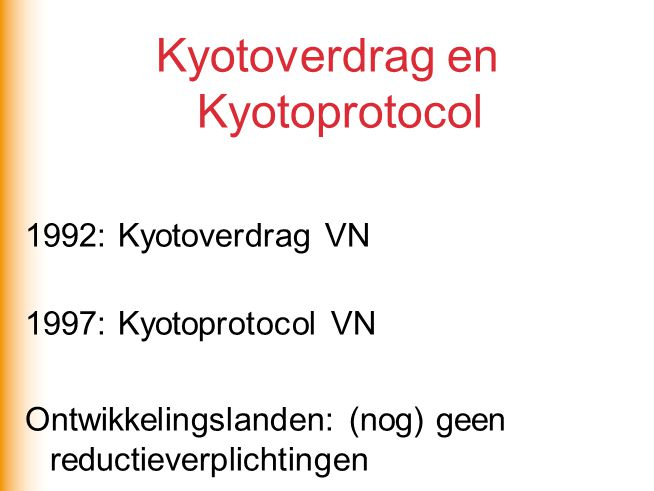 Kyotoverdrag en Kyotoprotocol 1992: Kyotoverdrag VN 1997: Kyotoprotocol VN Ontwikkelingslanden: (nog) geen reductieverplichtingen