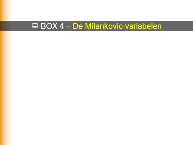  BOX 4 – De Milankovic-variabelen