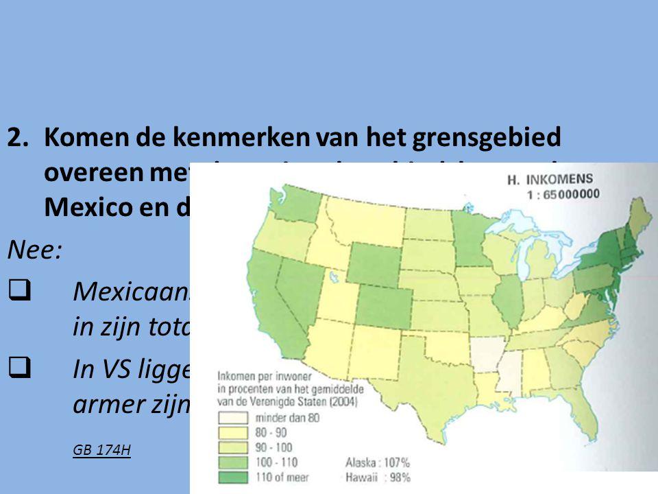 2.Komen de kenmerken van het grensgebied overeen met de nationale gebiedskenmerken van Mexico en de VS? Nee:  Mexicaanse regio's zijn welvarender dan