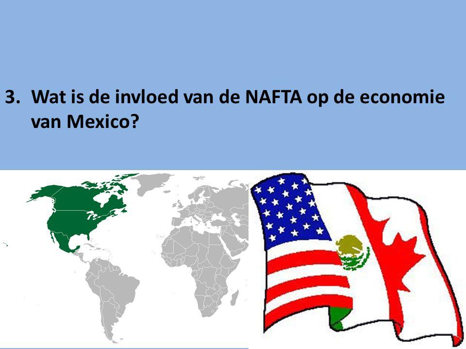 3.Wat is de invloed van de NAFTA op de economie van Mexico?
