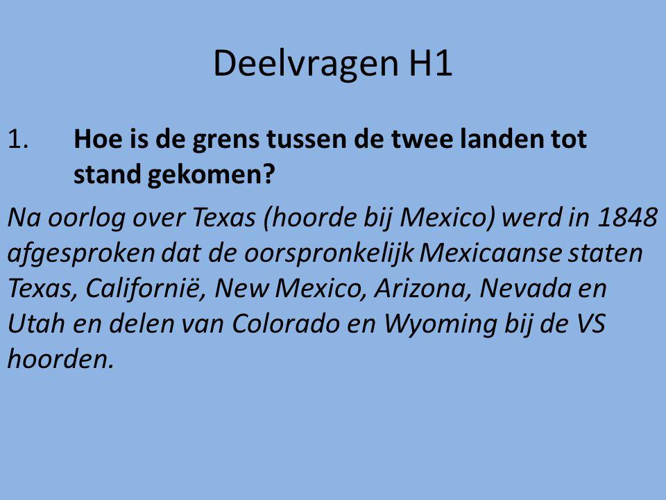 Deelvragen H1 1.Hoe is de grens tussen de twee landen tot stand gekomen? Na oorlog over Texas (hoorde bij Mexico) werd in 1848 afgesproken dat de oors