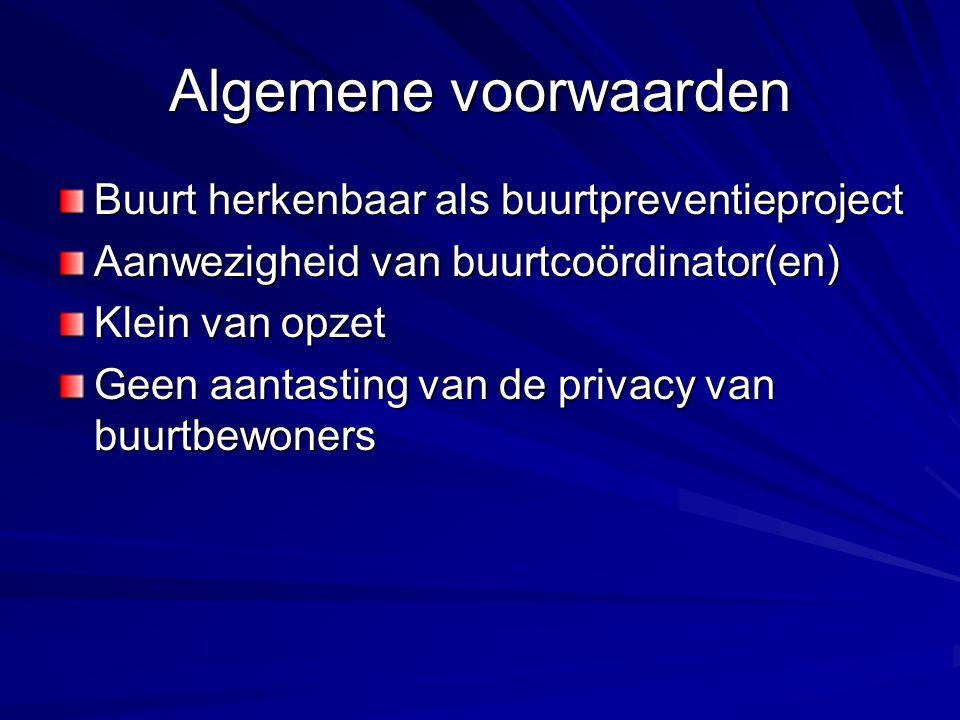 Algemene voorwaarden Buurt herkenbaar als buurtpreventieproject Aanwezigheid van buurtcoördinator(en) Klein van opzet Geen aantasting van de privacy v