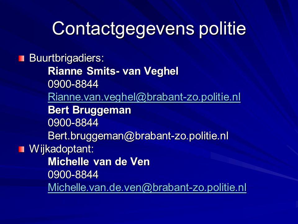 Contactgegevens politie Buurtbrigadiers: Rianne Smits- van Veghel 0900-8844 Rianne.van.veghel@brabant-zo.politie.nl Bert Bruggeman 0900-8844Bert.brugg