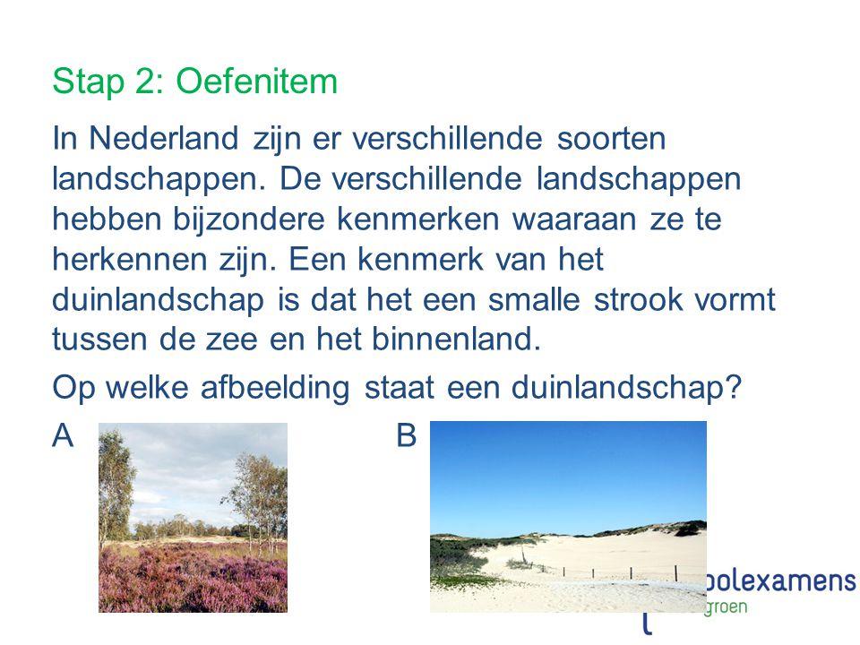 Stap 2: Oefenitem In Nederland zijn er verschillende soorten landschappen. De verschillende landschappen hebben bijzondere kenmerken waaraan ze te her