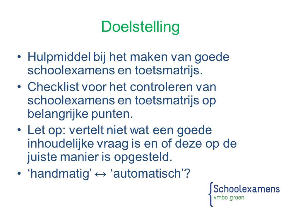 Doelstelling Hulpmiddel bij het maken van goede schoolexamens en toetsmatrijs. Checklist voor het controleren van schoolexamens en toetsmatrijs op bel