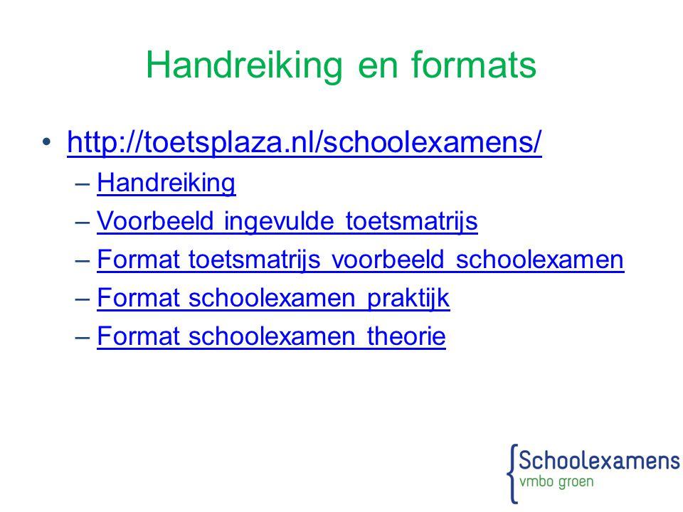 Handreiking en formats http://toetsplaza.nl/schoolexamens/ –HandreikingHandreiking –Voorbeeld ingevulde toetsmatrijsVoorbeeld ingevulde toetsmatrijs –