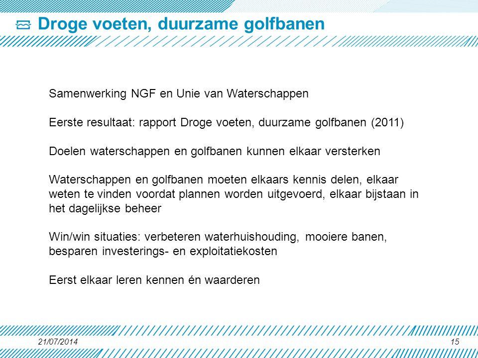 Droge voeten, duurzame golfbanen 21/07/201415 Samenwerking NGF en Unie van Waterschappen Eerste resultaat: rapport Droge voeten, duurzame golfbanen (2