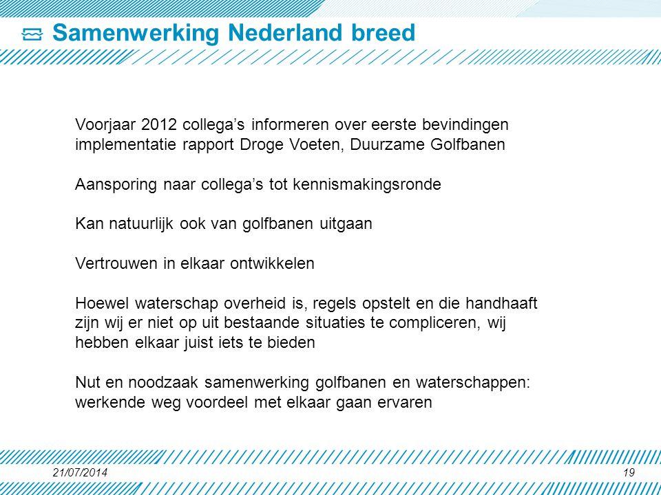 Samenwerking Nederland breed 21/07/201419 Voorjaar 2012 collega's informeren over eerste bevindingen implementatie rapport Droge Voeten, Duurzame Golf