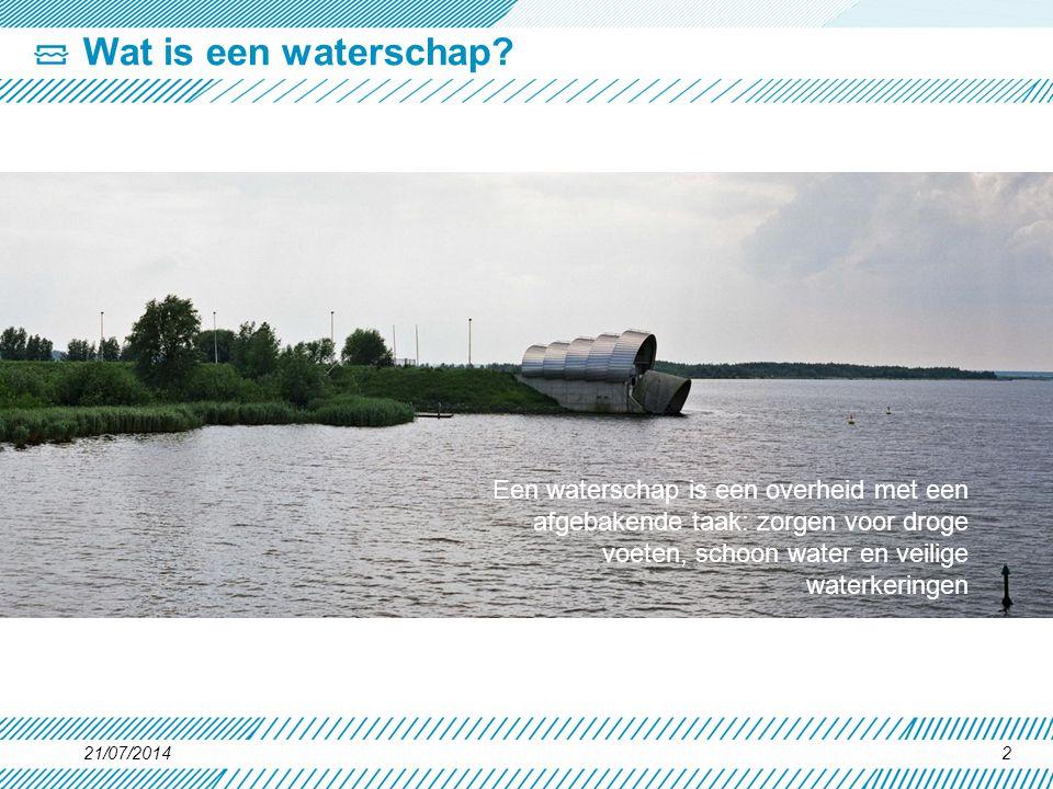 21/07/20142 Wat is een waterschap? Een waterschap is een overheid met een afgebakende taak: zorgen voor droge voeten, schoon water en veilige waterker