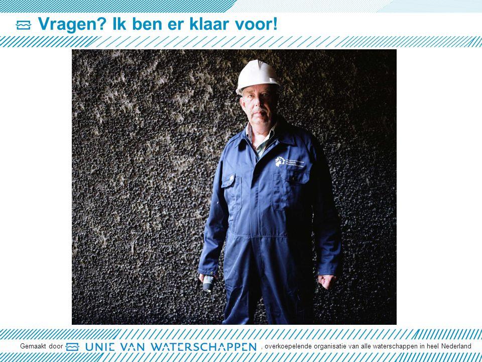 Vragen? Ik ben er klaar voor! Gemaakt door, overkoepelende organisatie van alle waterschappen in heel Nederland