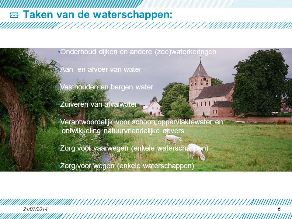 Taken van de waterschappen: 21/07/20146 Onderhoud dijken en andere (zee)waterkeringen Aan- en afvoer van water Vasthouden en bergen water Zuiveren van