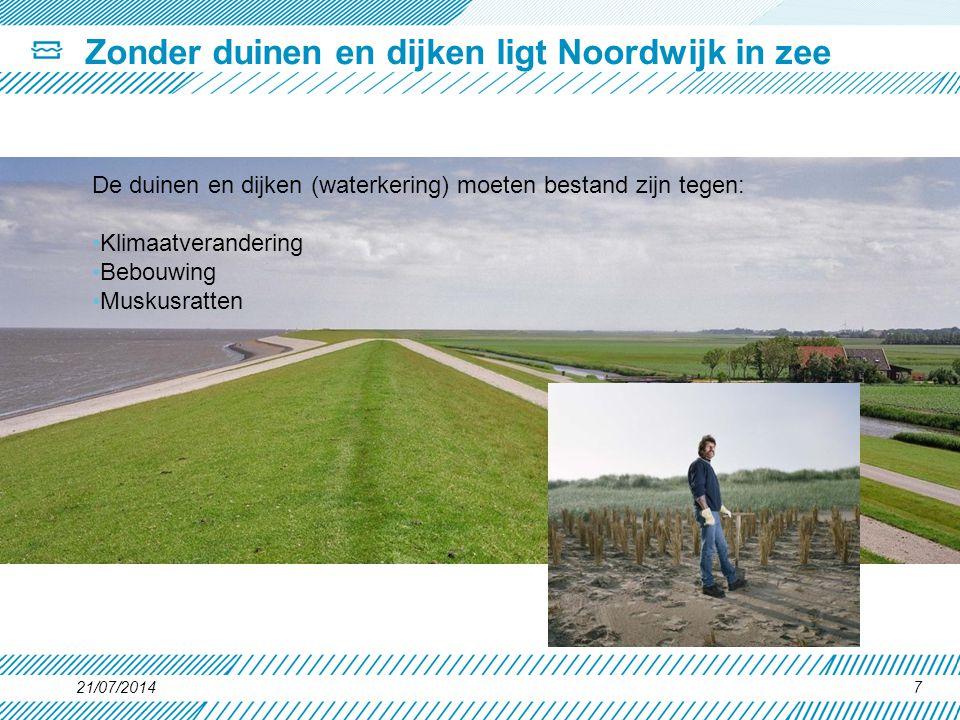 21/07/20147 Zonder duinen en dijken ligt Noordwijk in zee De duinen en dijken (waterkering) moeten bestand zijn tegen: Klimaatverandering Bebouwing Mu