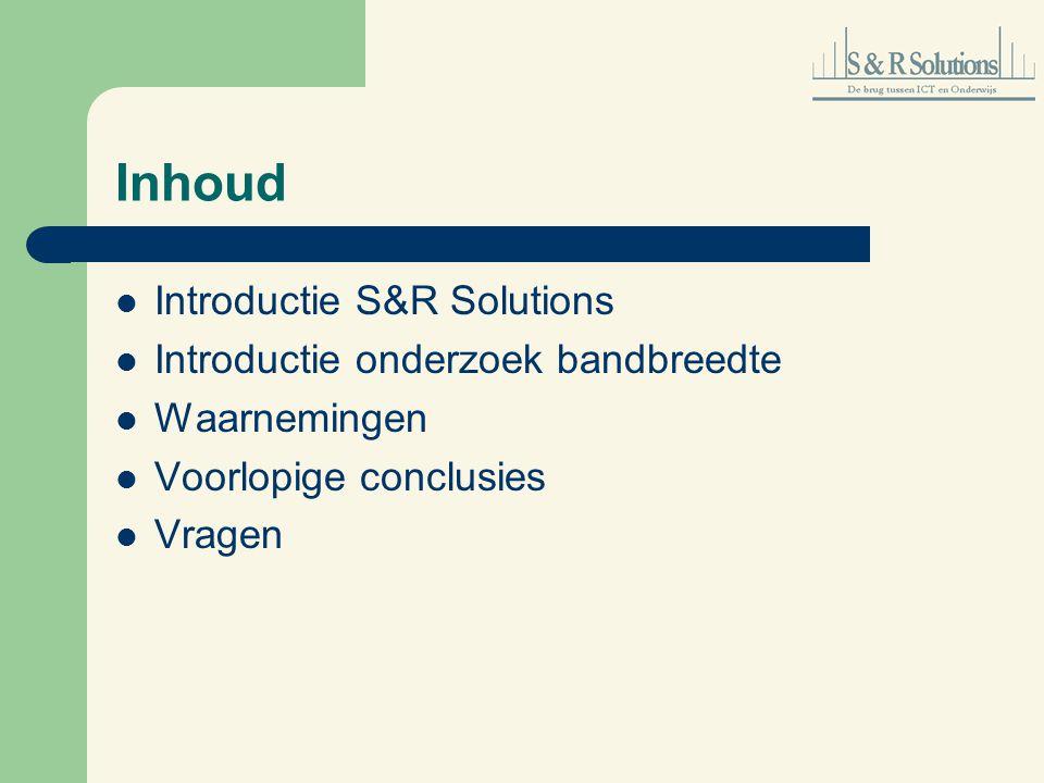 Inhoud Introductie S&R Solutions Introductie onderzoek bandbreedte Waarnemingen Voorlopige conclusies Vragen