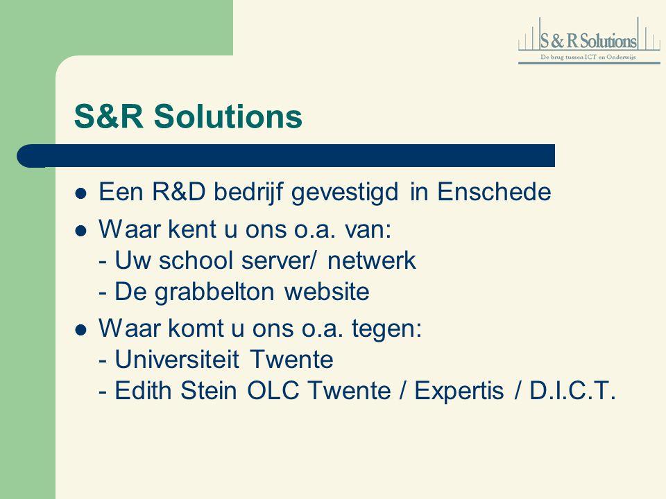 S&R Solutions Een R&D bedrijf gevestigd in Enschede Waar kent u ons o.a. van: - Uw school server/ netwerk - De grabbelton website Waar komt u ons o.a.