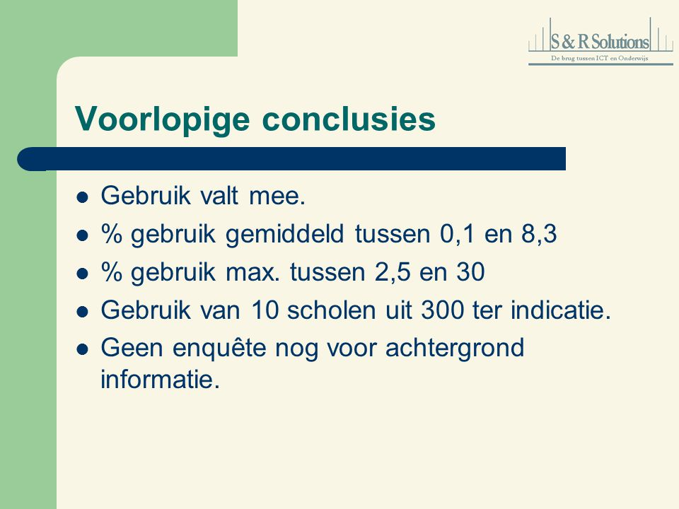 Voorlopige conclusies Gebruik valt mee. % gebruik gemiddeld tussen 0,1 en 8,3 % gebruik max.