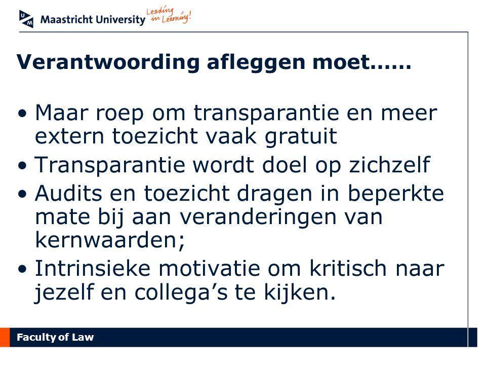 Faculty of Law Verantwoording afleggen moet…… Maar roep om transparantie en meer extern toezicht vaak gratuit Transparantie wordt doel op zichzelf Aud