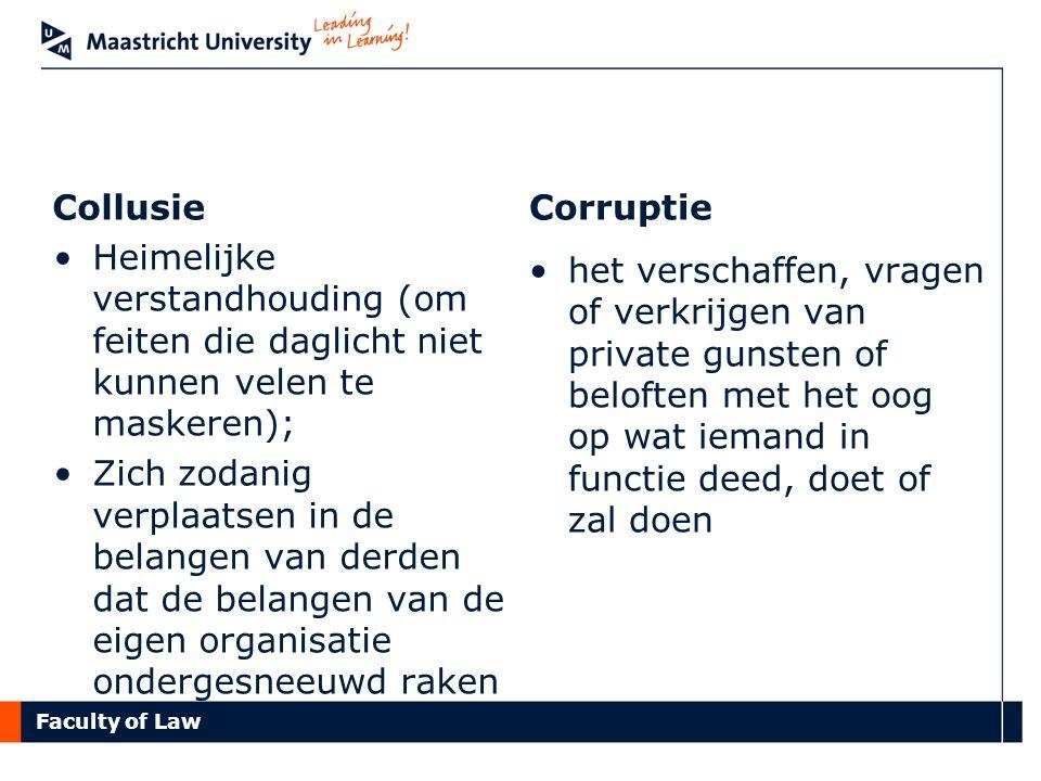 Faculty of Law Collusie Van den Heuvel, 1998 1.Bedrijf-bedrijf (kartel) 2.Bedrijf-overheid 3.Individuele ambtenaren en bestuurders en ondernemers