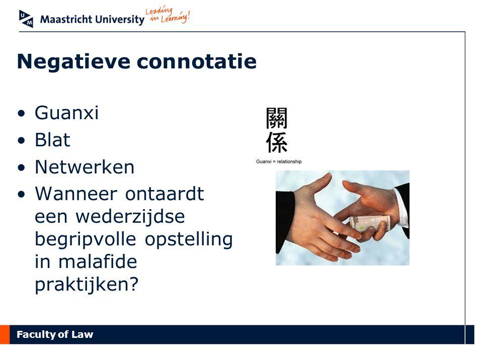 Faculty of Law Negatieve connotatie Guanxi Blat Netwerken Wanneer ontaardt een wederzijdse begripvolle opstelling in malafide praktijken?