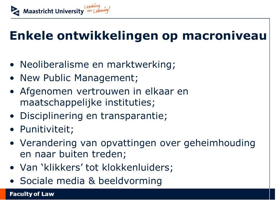Faculty of Law Enkele ontwikkelingen op macroniveau Neoliberalisme en marktwerking; New Public Management; Afgenomen vertrouwen in elkaar en maatschap