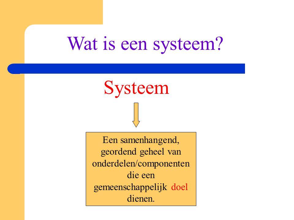 Systeem Een samenhangend, geordend geheel van onderdelen/componenten die een gemeenschappelijk doel dienen. Wat is een systeem?