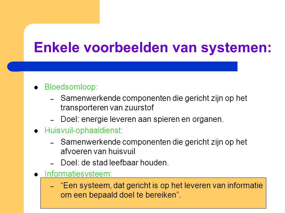 Enkele voorbeelden van systemen: Bloedsomloop: – Samenwerkende componenten die gericht zijn op het transporteren van zuurstof – Doel: energie leveren
