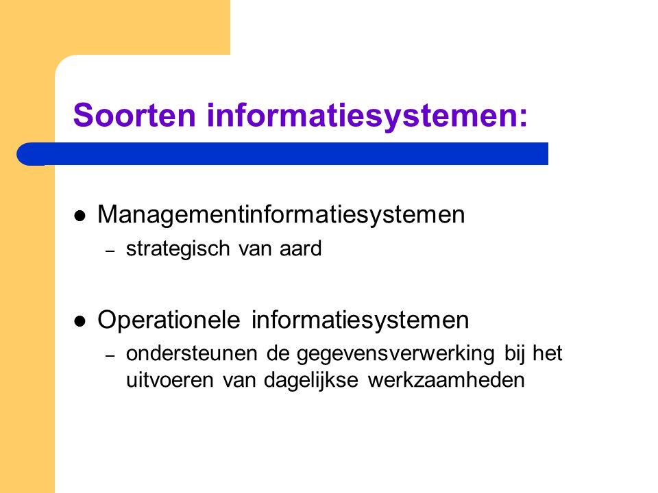 Soorten informatiesystemen: Managementinformatiesystemen – strategisch van aard Operationele informatiesystemen – ondersteunen de gegevensverwerking b