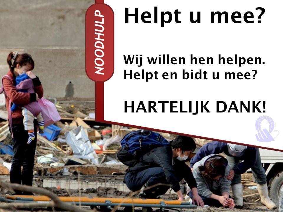 NOODHULP Helpt u mee? Wij willen hen helpen. Helpt en bidt u mee? HARTELIJK DANK!