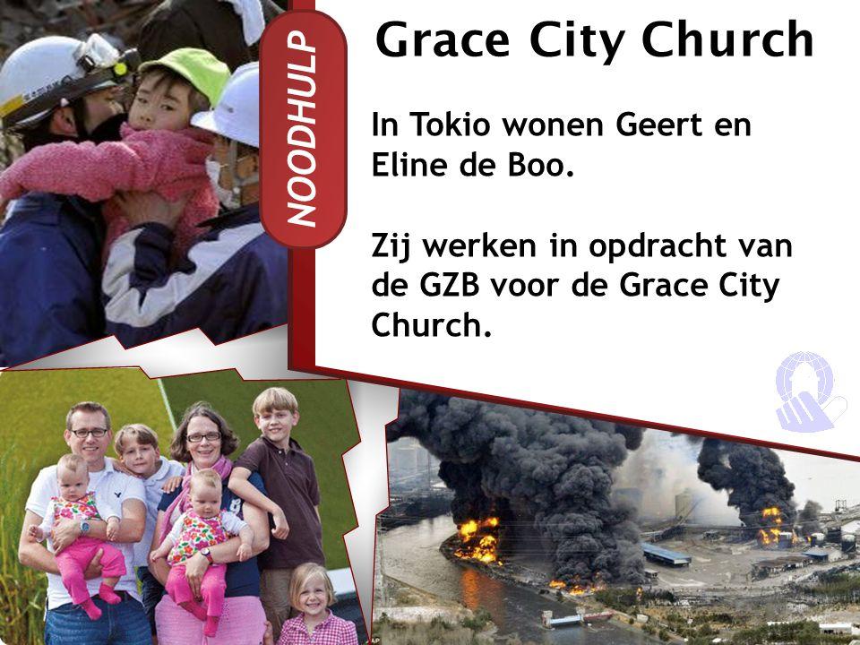 NOODHULP In Tokio wonen Geert en Eline de Boo. Zij werken in opdracht van de GZB voor de Grace City Church. Grace City Church