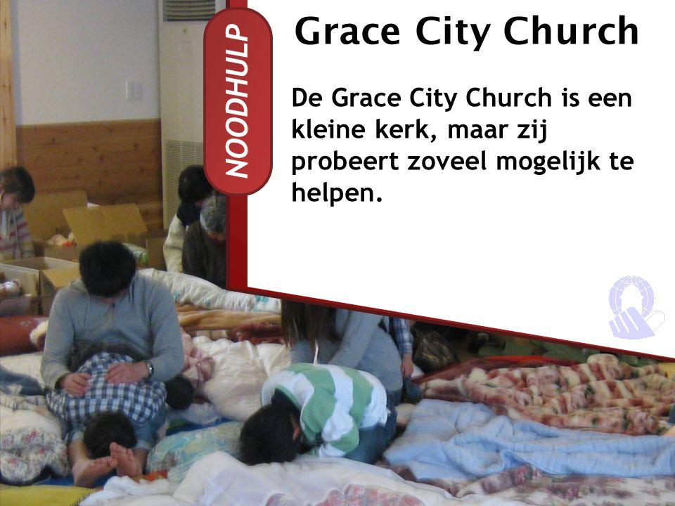 NOODHULP De Grace City Church is een kleine kerk, maar zij probeert zoveel mogelijk te helpen. Grace City Church