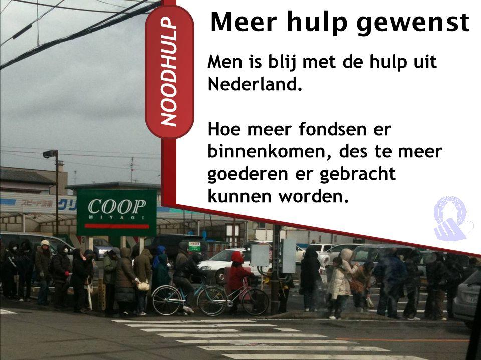 NOODHULP Men is blij met de hulp uit Nederland. Hoe meer fondsen er binnenkomen, des te meer goederen er gebracht kunnen worden. Meer hulp gewenst