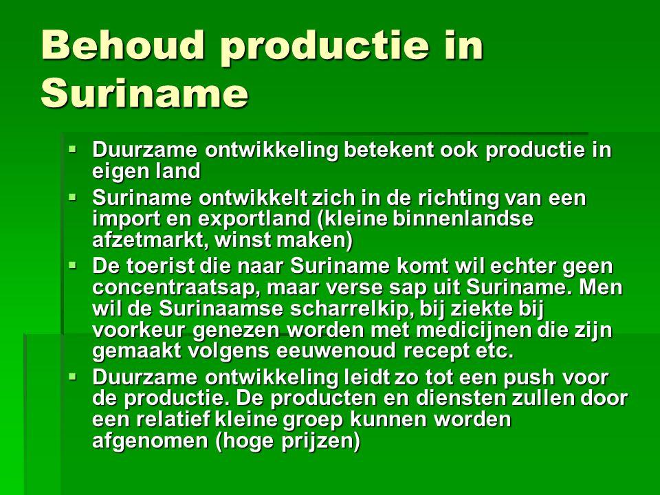 Behoud productie in Suriname  Duurzame ontwikkeling betekent ook productie in eigen land  Suriname ontwikkelt zich in de richting van een import en