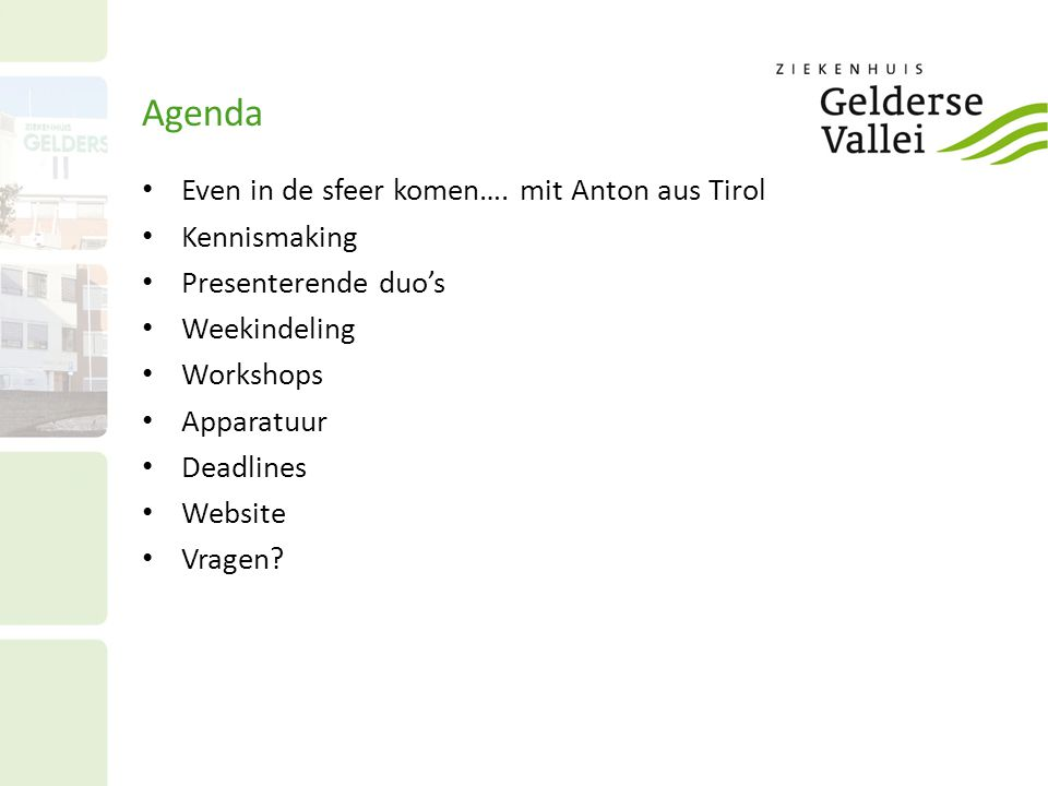 Agenda Even in de sfeer komen…. mit Anton aus Tirol Kennismaking Presenterende duo's Weekindeling Workshops Apparatuur Deadlines Website Vragen?