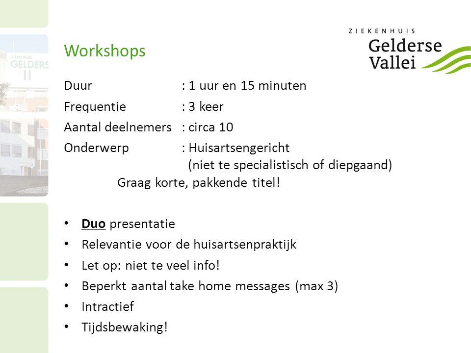 Workshops Duur: 1 uur en 15 minuten Frequentie: 3 keer Aantal deelnemers: circa 10 Onderwerp: Huisartsengericht (niet te specialistisch of diepgaand) Graag korte, pakkende titel.