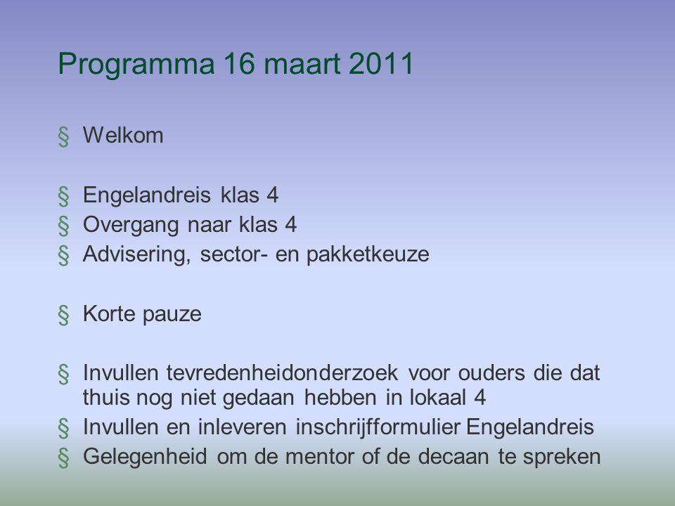 Programma 16 maart 2011 §Welkom §Engelandreis klas 4 §Overgang naar klas 4 §Advisering, sector- en pakketkeuze §Korte pauze §Invullen tevredenheidonde