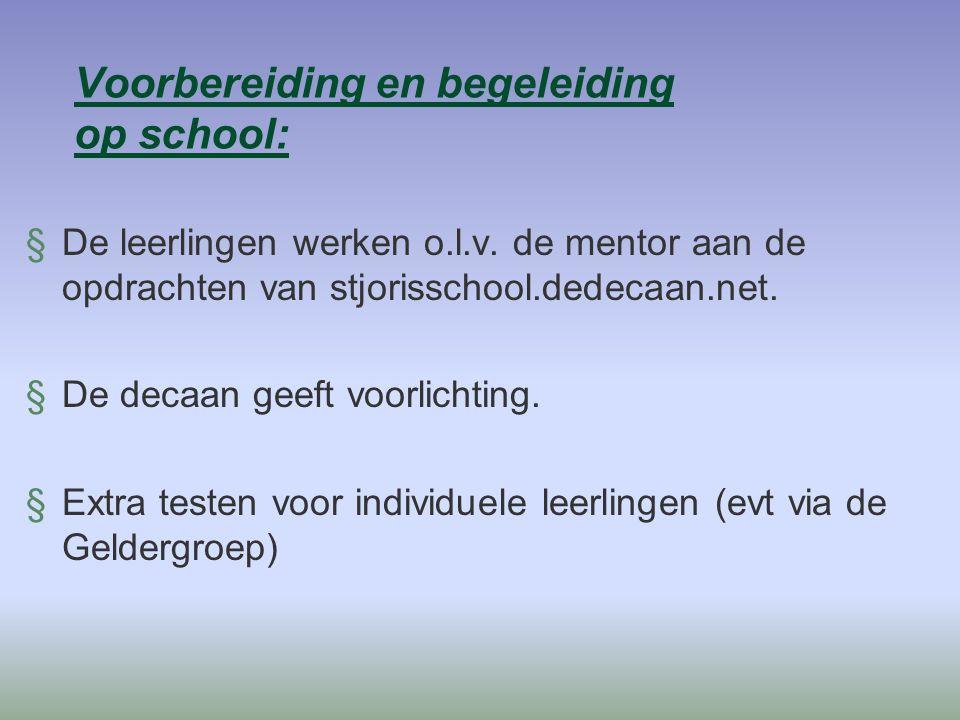 Voorbereiding en begeleiding op school: §De leerlingen werken o.l.v. de mentor aan de opdrachten van stjorisschool.dedecaan.net. §De decaan geeft voor