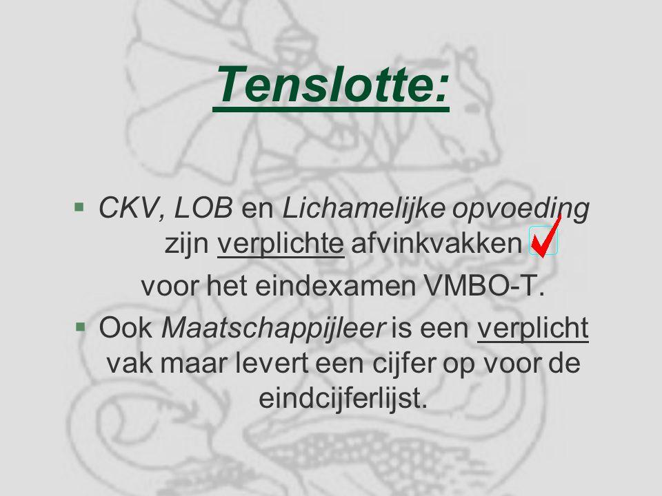 Tenslotte: §CKV, LOB en Lichamelijke opvoeding zijn verplichte afvinkvakken voor het eindexamen VMBO-T.