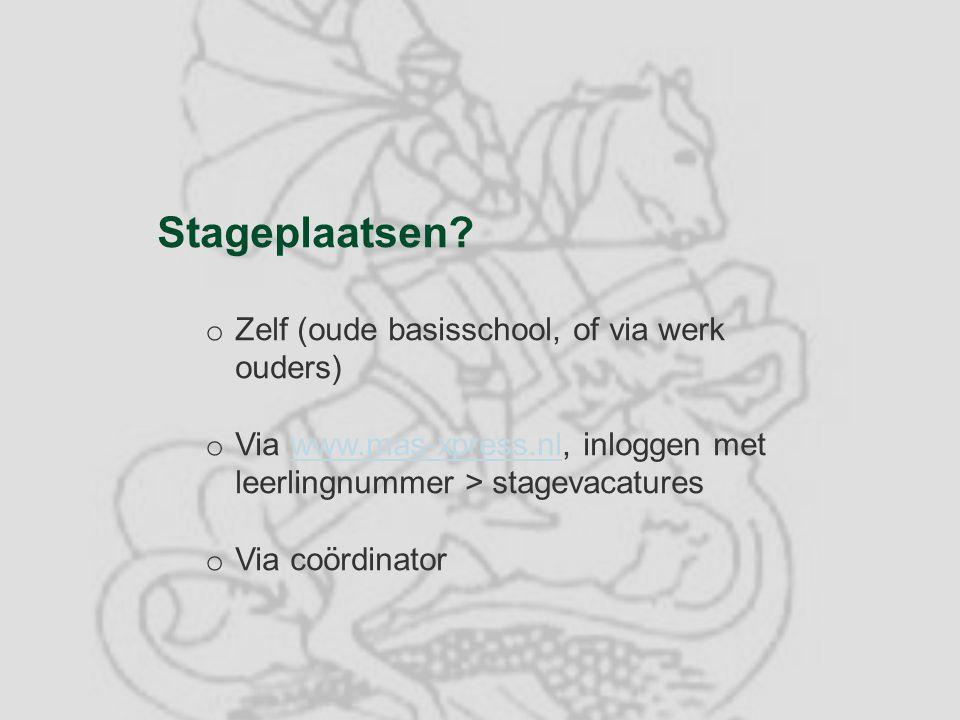 Stageplaatsen? o Zelf (oude basisschool, of via werk ouders) o Via www.mas-xpress.nl, inloggen met leerlingnummer > stagevacatureswww.mas-xpress.nl o
