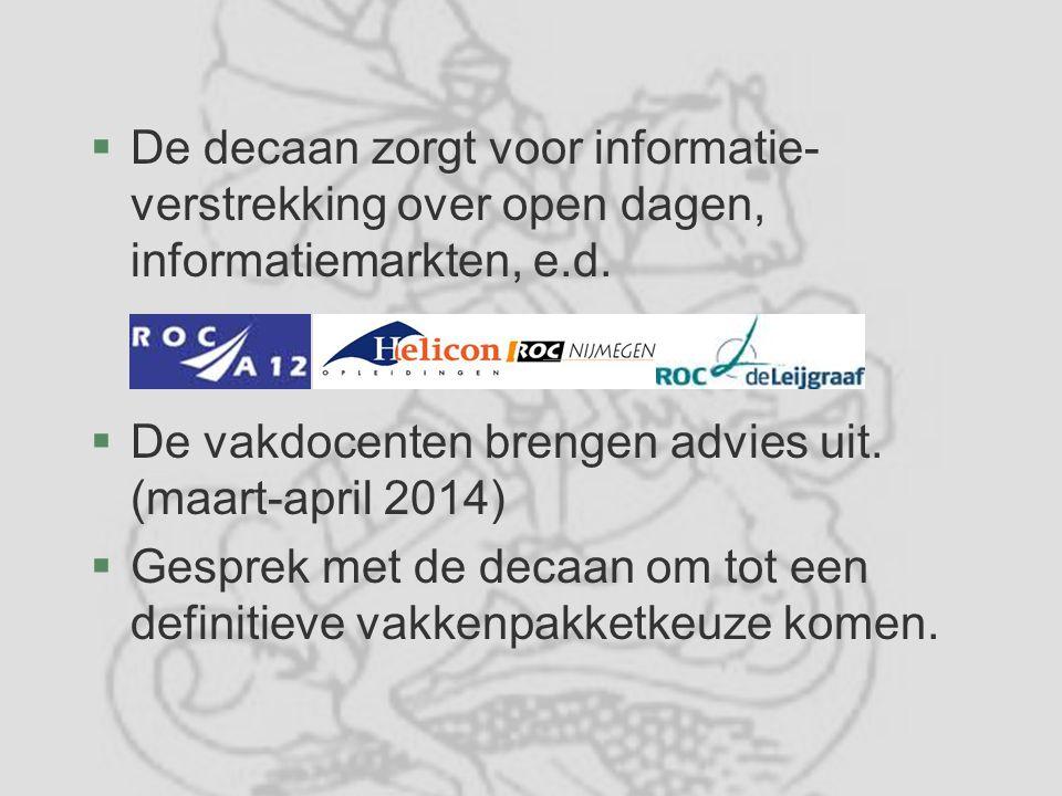 §De decaan zorgt voor informatie- verstrekking over open dagen, informatiemarkten, e.d. §De vakdocenten brengen advies uit. (maart-april 2014)  Gespr